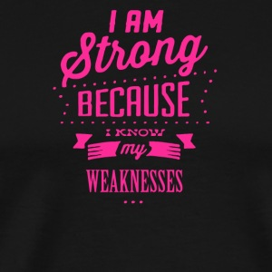 I am strong because i know my weaknesses - Men's Premium T-Shirt