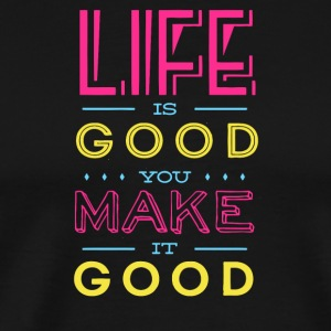 Life is Good you make it good - Men's Premium T-Shirt