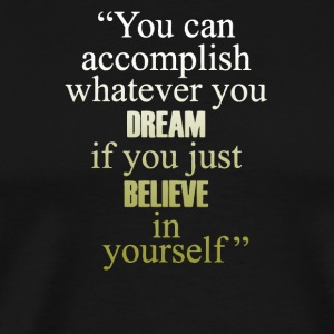 You can accomplish whatever you dream - Men's Premium T-Shirt