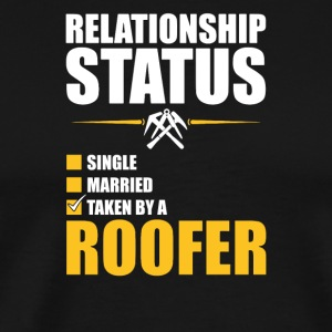 Relationship Status Taken By A Roofer - Men's Premium T-Shirt
