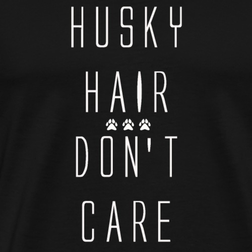 Husky Hair and We Don't Care - Men's Premium T-Shirt