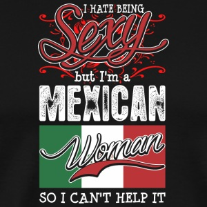 I Hate Being Sexy But Im A Mexican Woman - Men's Premium T-Shirt