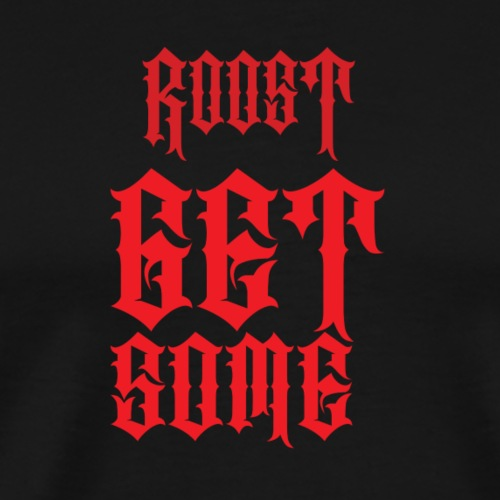 Roost Get Some T-Shirt - Men's Premium T-Shirt
