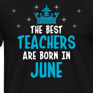 The best teachers are born in June - Men's Premium T-Shirt