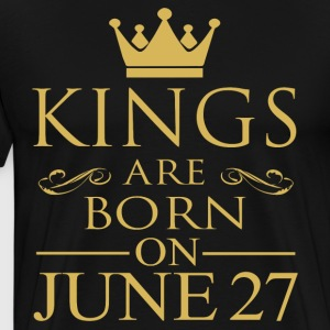 Kings are born on June 27 - Men's Premium T-Shirt