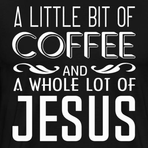 A Little Coffee, A Lot of Jesus - Men's Premium T-Shirt