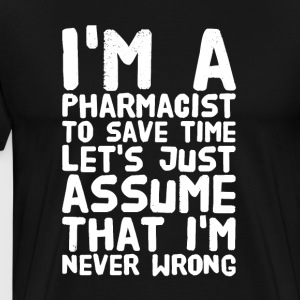 I'm a pharmacist to save time let's just assume th - Men's Premium T-Shirt