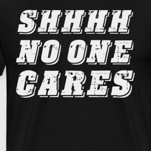 Shhhh No One Cares T-shirt - Men's Premium T-Shirt