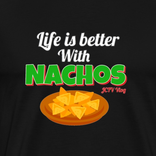 Life is Better with Nachos - Men's Premium T-Shirt