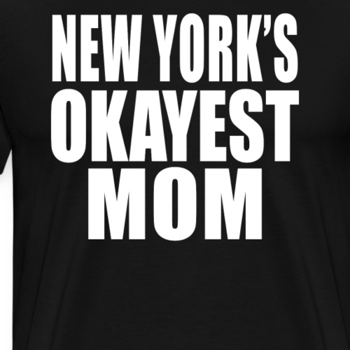 New York T Shirt Okayest Mom - Men's Premium T-Shirt