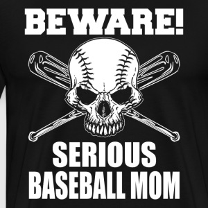Beware Serious Baseball Mom - Men's Premium T-Shirt