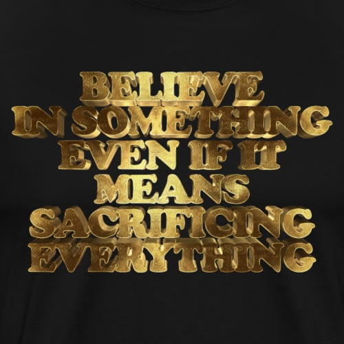 Believe in Something, Even if it means Sacrificing