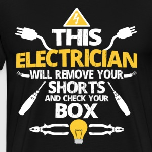 This Electrician Will Remove Your Shorts T Shirt - Men's Premium T-Shirt