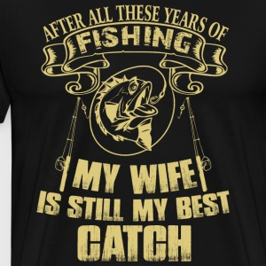 My Wife Is Still My Best Catch T Shirt - Men's Premium T-Shirt