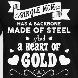 Single Mom Has A Backbone Made T Shirt - Men's Premium T-Shirt