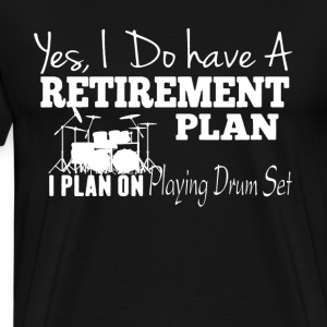 Retirement Plan On Playing Drum Set Shirt - Men's Premium T-Shirt