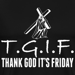 TGIF Thank God Its Friday Jesus Good Friday - Men's Premium T-Shirt