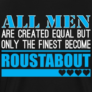 All Men Created Equal Finest Become Roustabout - Men's Premium T-Shirt