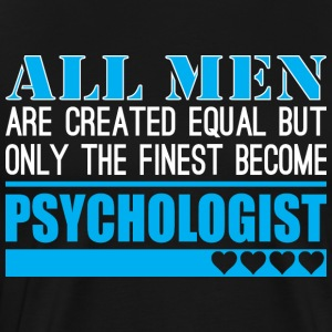 All Men Created Equal Finest Become Psychologist - Men's Premium T-Shirt