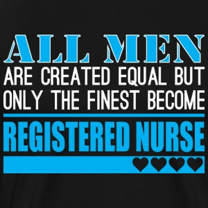 All Men Created Equal Finest Registered Nurse - Men's Premium T-Shirt