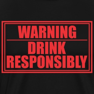 Warning Drink Resposibly - Men's Premium T-Shirt