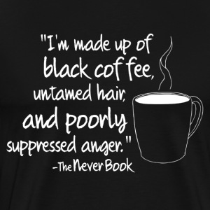 Black Coffee & Suppressed Anger Quote: White Text - Men's Premium T-Shirt