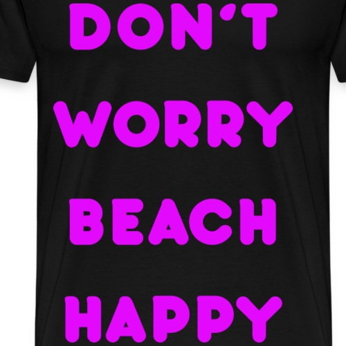 Dont worry beach happy - Men's Premium T-Shirt