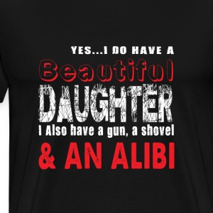 Yes I Do Have A Beautiful Daughter T Shirt - Men's Premium T-Shirt