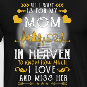All I want is for my mom in heaven - Men's Premium T-Shirt
