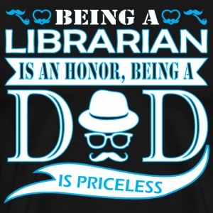 Being Librarian Is Honor Being Dad Priceless - Men's Premium T-Shirt