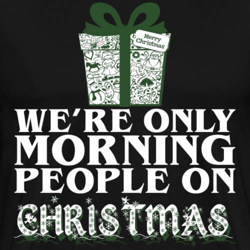 We Are Only Morning People On Christmas Gift Xmas - Men's Premium T-Shirt