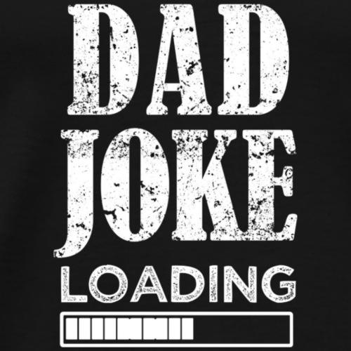 Men t-shirt Funny Quote Dad Joke Loading - Men's Premium T-Shirt