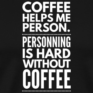 Coffee helps me person - Men's Premium T-Shirt