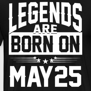 Legends are born on May 25 - Men's Premium T-Shirt