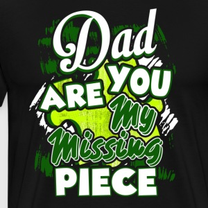 Dad You Are My Missing Piece Shirt - Men's Premium T-Shirt