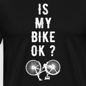 Is my bike Ok ? - Men's Premium T-Shirt