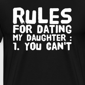 Rules for dating my daughter 1 you can't - Men's Premium T-Shirt