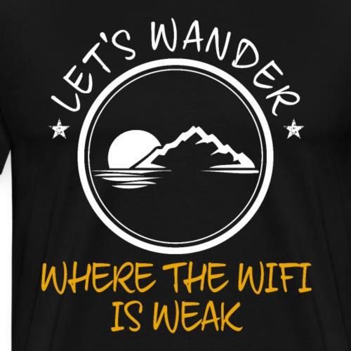 Let's Wander Where The Wifi Is Weak - Men's Premium T-Shirt