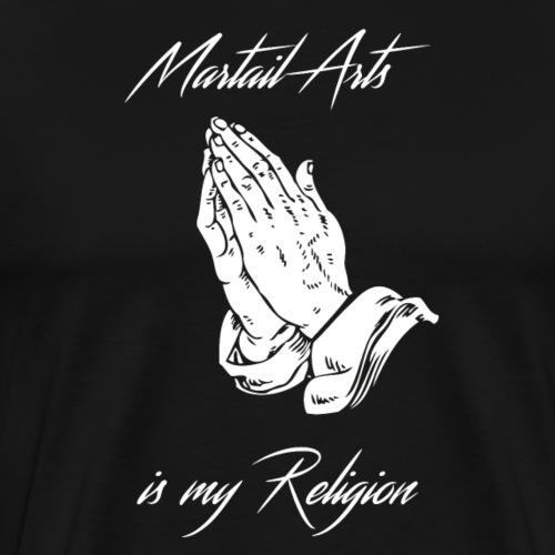 Martial Arts is my Religion - Men's Premium T-Shirt