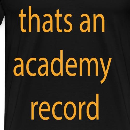 thats an academy record - Men's Premium T-Shirt