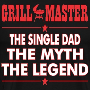 Grillmaster The Single Dad The Myth The Legend BBQ - Men's Premium T-Shirt