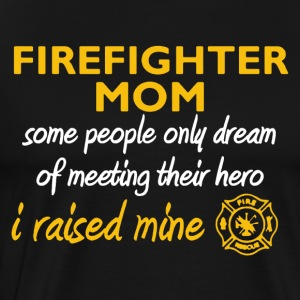 Proud Firefighter Moms Who Raised a Hero Shirt - Men's Premium T-Shirt