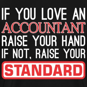 If Love Accountant Raise Hand Not Raise Standard - Men's Premium T-Shirt