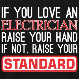 If Love Electrician Raise Hand Not Raise Standard - Men's Premium T-Shirt