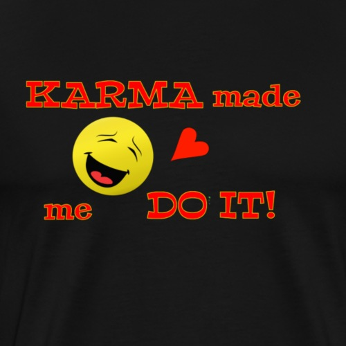 KARMA made me DO IT! - Men's Premium T-Shirt
