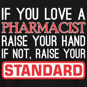 If You Love Pharmacist Raise Hand Raise Standard - Men's Premium T-Shirt