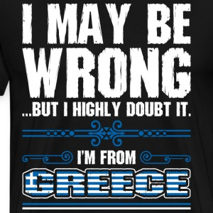 I May Be Wrong Im From Greece - Men's Premium T-Shirt