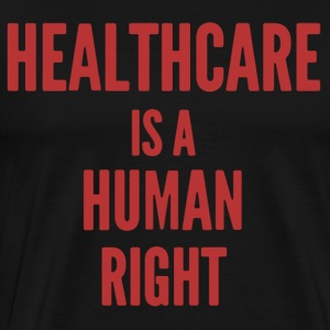 Healthcare Is A Human Right Shirt - Men's Premium T-Shirt