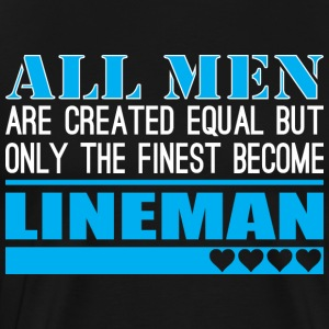 All Men Created Equal Finest Become Lineman - Men's Premium T-Shirt