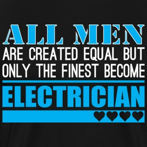 All Men Created Equal Finest Become Electrician - Men's Premium T-Shirt